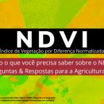 Tudo o que você precisa saber sobre o NDVI: Perguntas & Respostas para a Agricultura 4.0 - parte 1